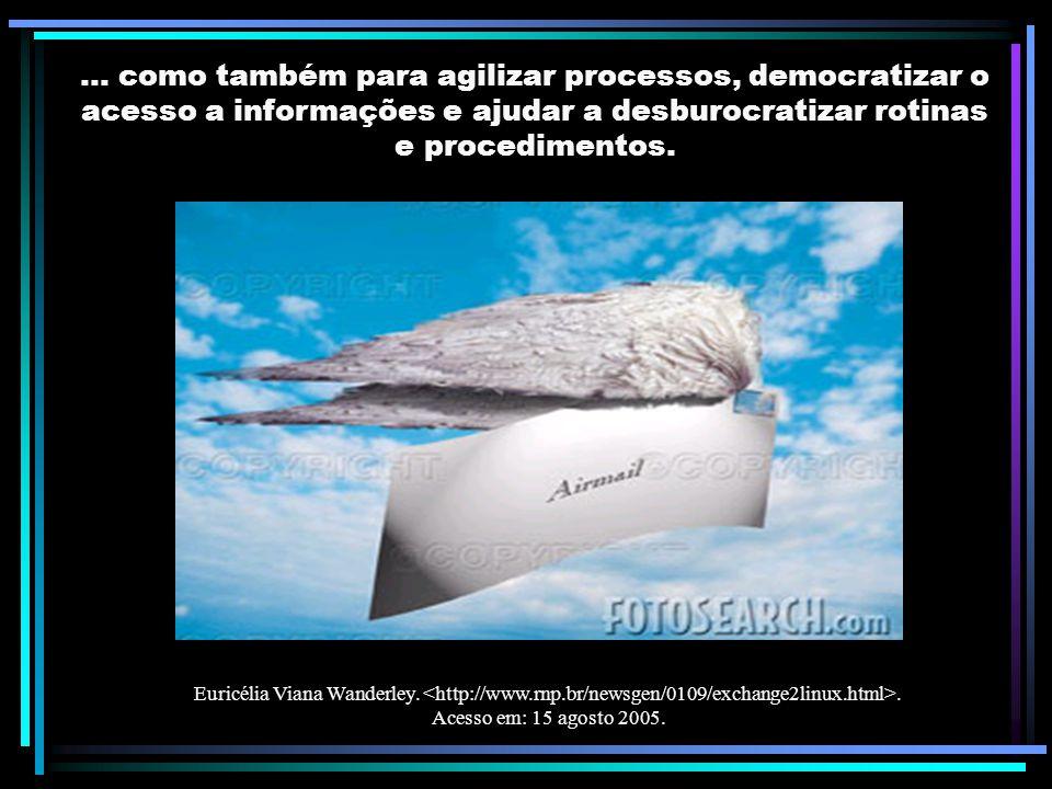 ... como também para agilizar processos, democratizar o acesso a informações e ajudar a desburocratizar rotinas e procedimentos.