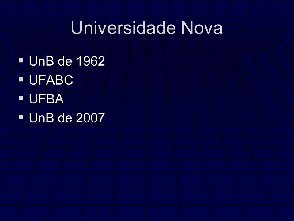 Universidade Nova UnB de 1962 UFABC UFBA UnB de 2007