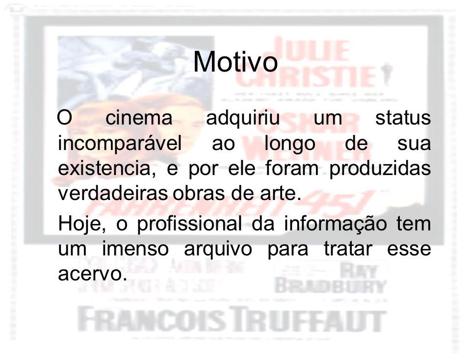 Motivo O cinema adquiriu um status incomparável ao longo de sua existencia, e por ele foram produzidas verdadeiras obras de arte.