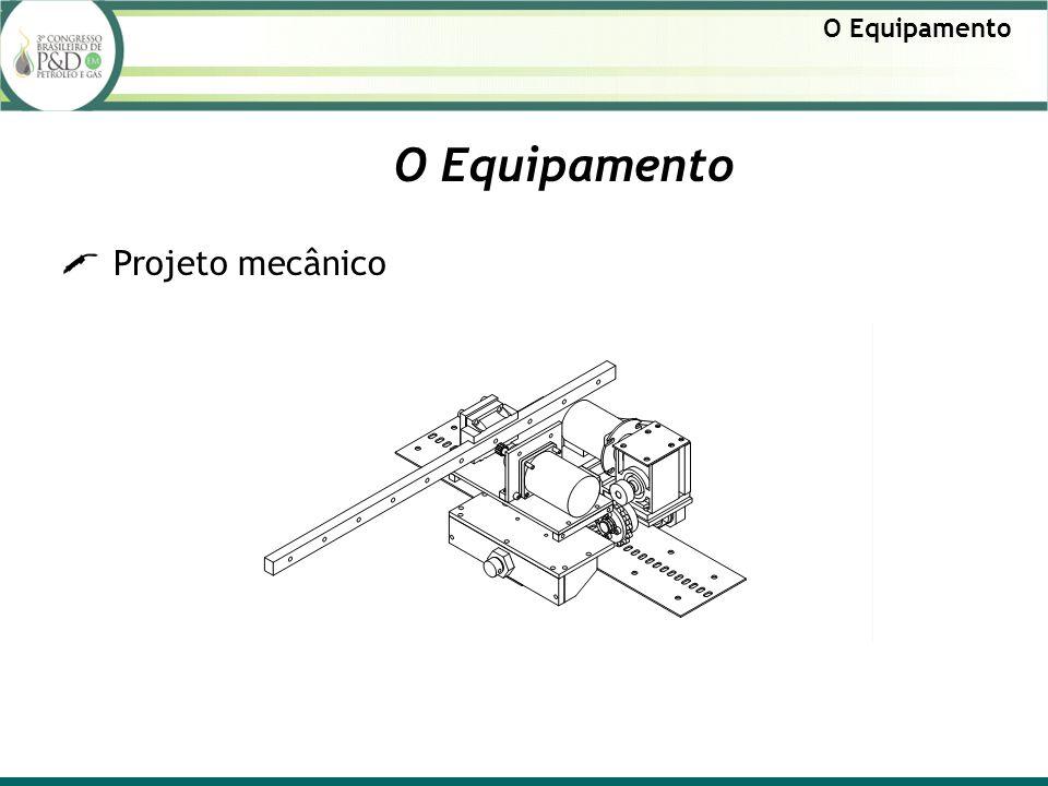 O Equipamento O Equipamento Projeto mecânico