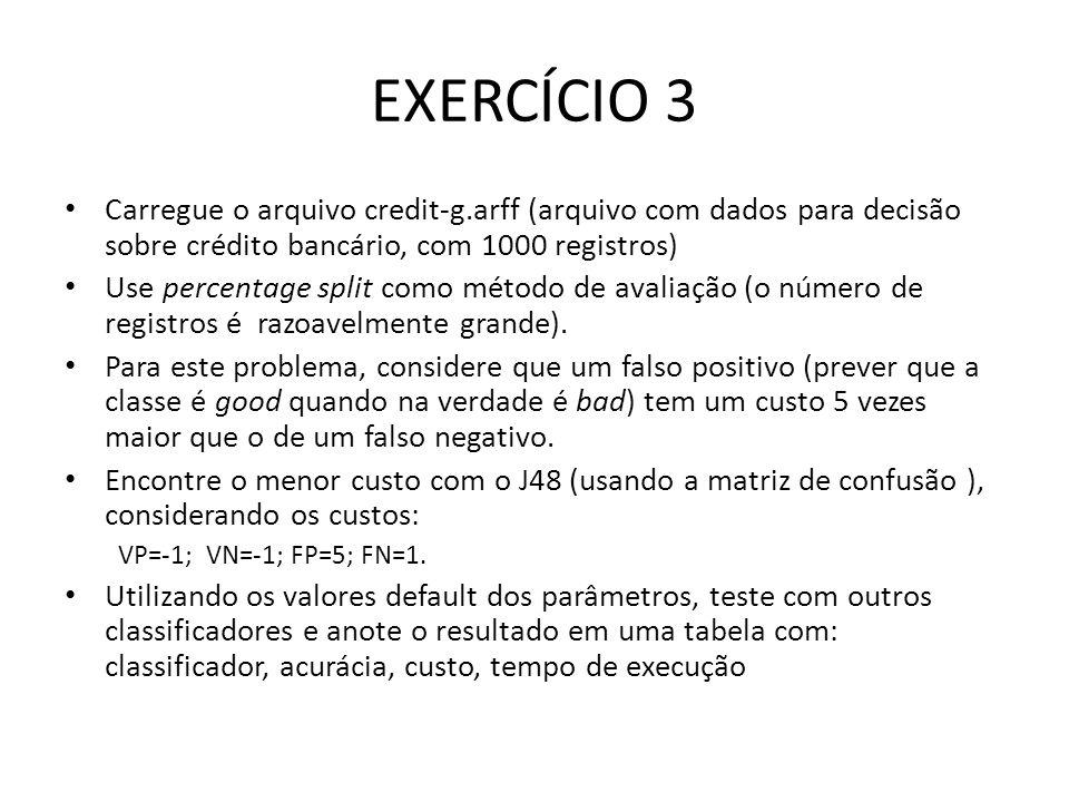EXERCÍCIO 3 Carregue o arquivo credit-g.arff (arquivo com dados para decisão sobre crédito bancário, com 1000 registros)