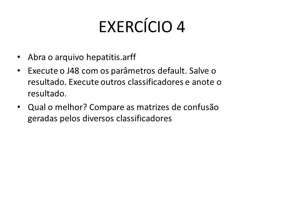 EXERCÍCIO 4 Abra o arquivo hepatitis.arff