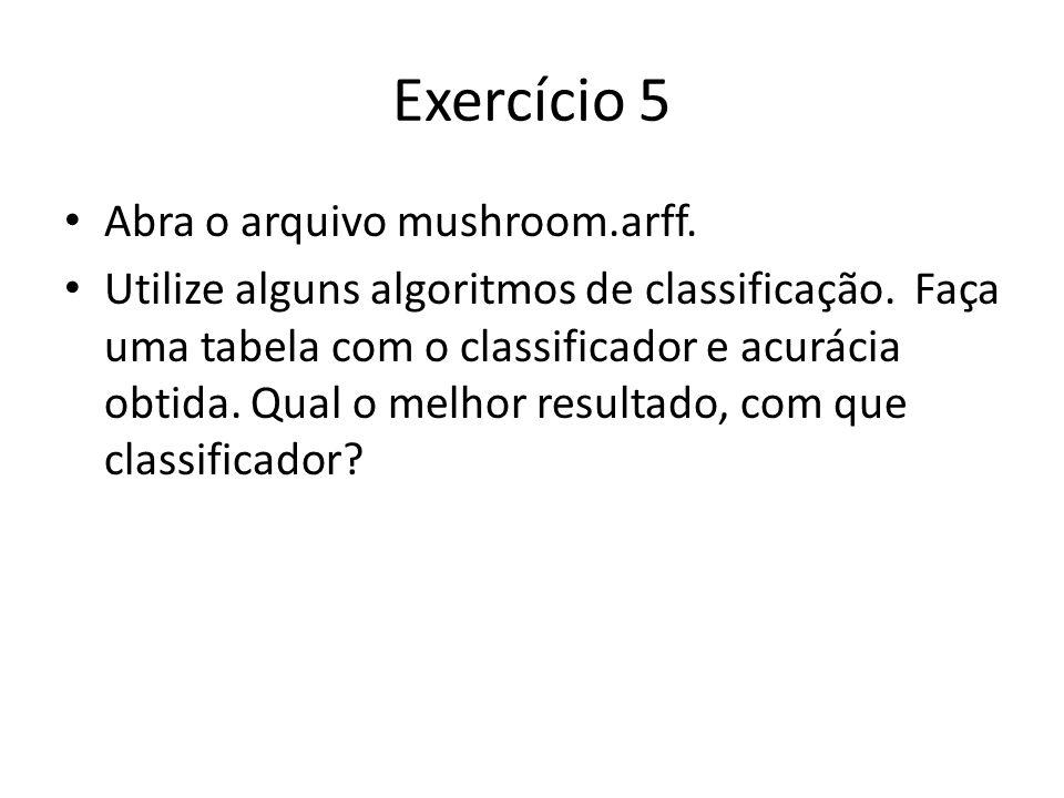 Exercício 5 Abra o arquivo mushroom.arff.