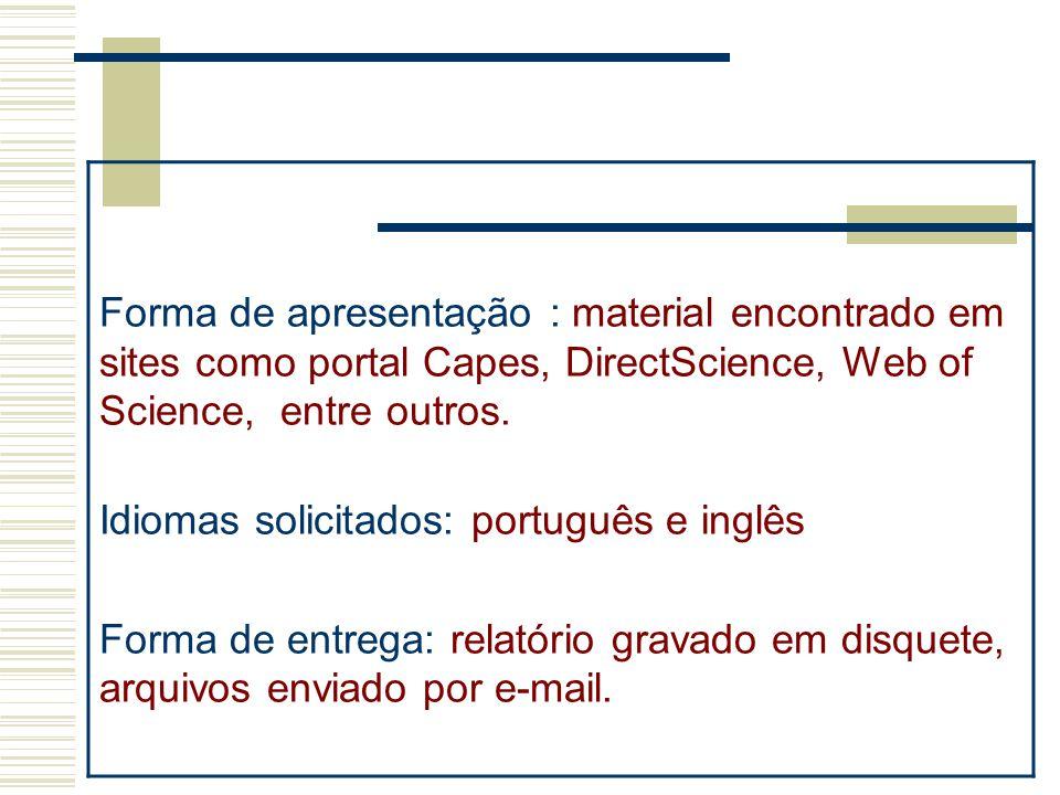 Forma de apresentação : material encontrado em sites como portal Capes, DirectScience, Web of Science, entre outros.