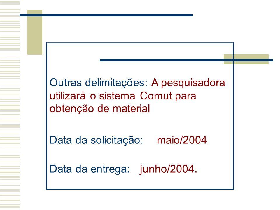 Outras delimitações: A pesquisadora utilizará o sistema Comut para obtenção de material