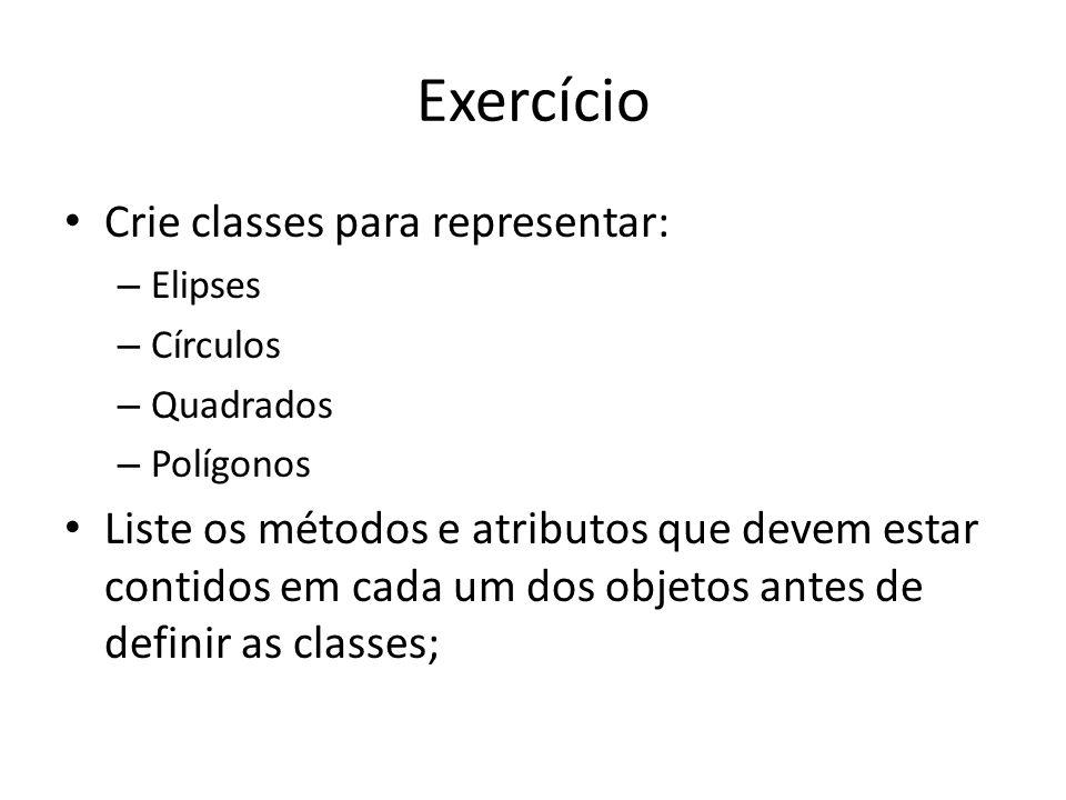 Exercício Crie classes para representar: