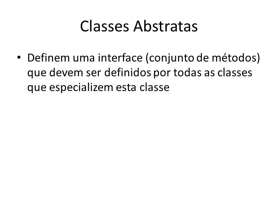 Classes Abstratas Definem uma interface (conjunto de métodos) que devem ser definidos por todas as classes que especializem esta classe.