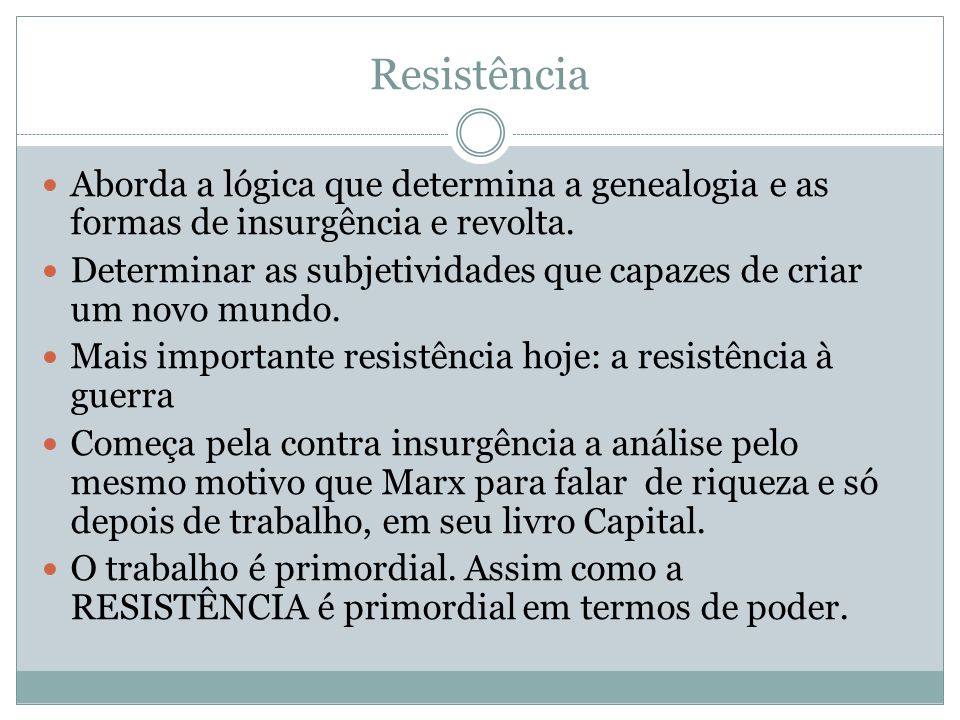 Resistência Aborda a lógica que determina a genealogia e as formas de insurgência e revolta.