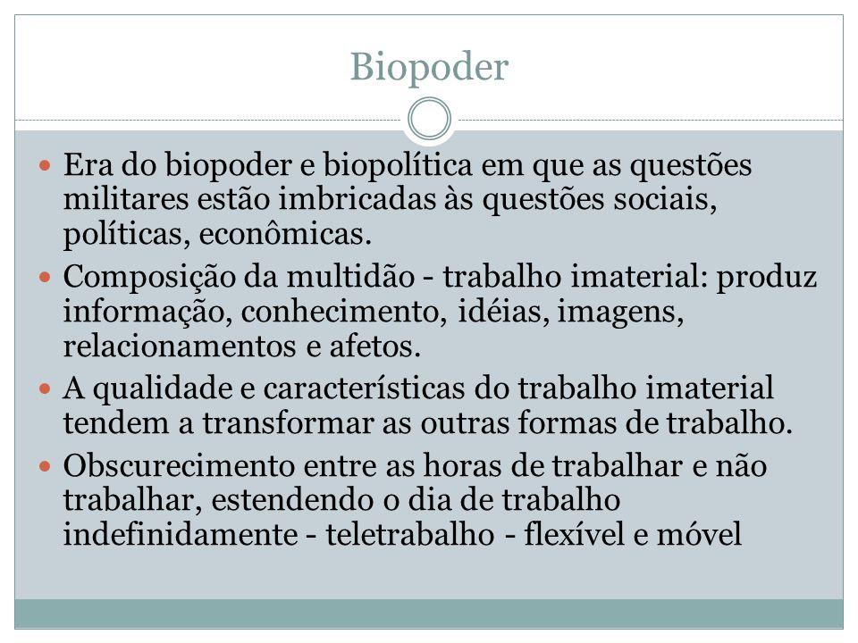 Biopoder Era do biopoder e biopolítica em que as questões militares estão imbricadas às questões sociais, políticas, econômicas.