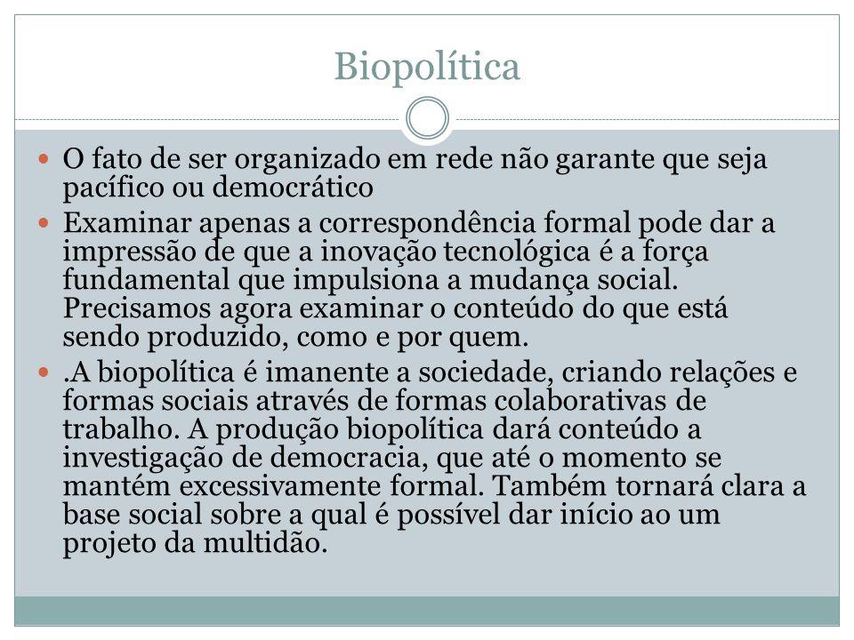 Biopolítica O fato de ser organizado em rede não garante que seja pacífico ou democrático.