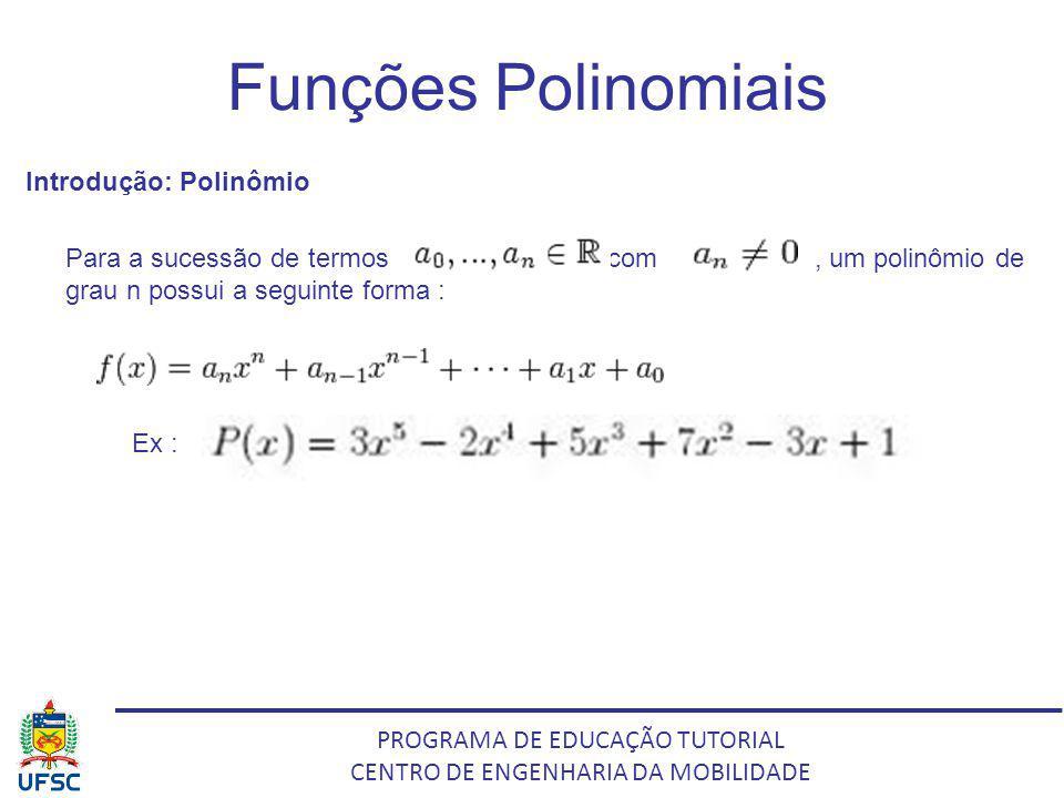 Funções Polinomiais Introdução: Polinômio Para a sucessão de termos comcom , um polinômio de grau n possui a seguinte forma : Ex :