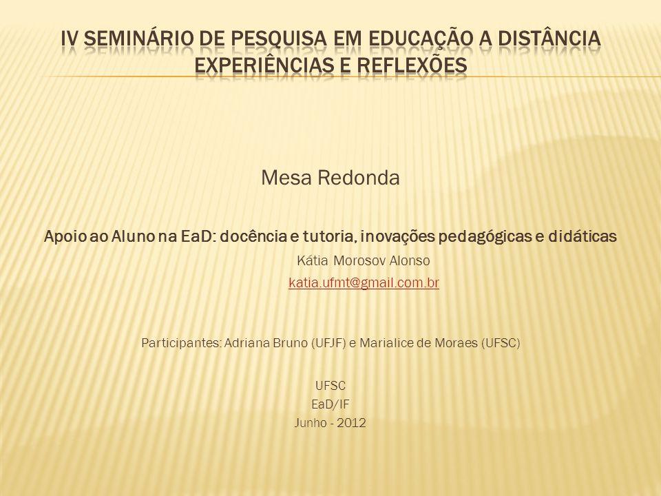 Participantes: Adriana Bruno (UFJF) e Marialice de Moraes (UFSC)