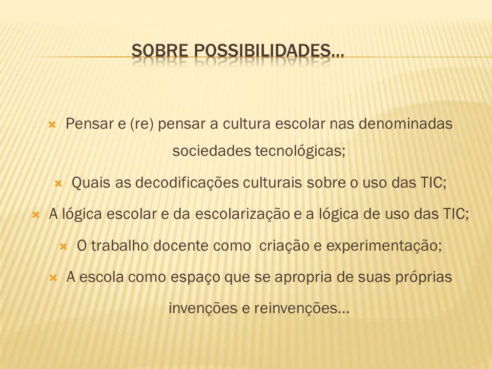 Sobre possibilidades... Pensar e (re) pensar a cultura escolar nas denominadas sociedades tecnológicas;