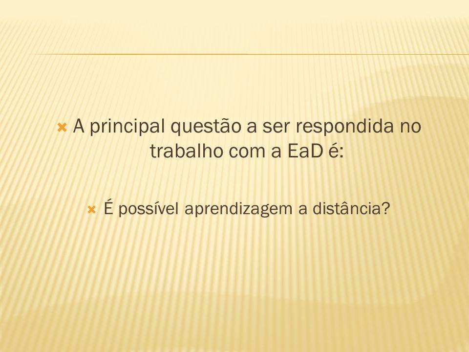 A principal questão a ser respondida no trabalho com a EaD é: