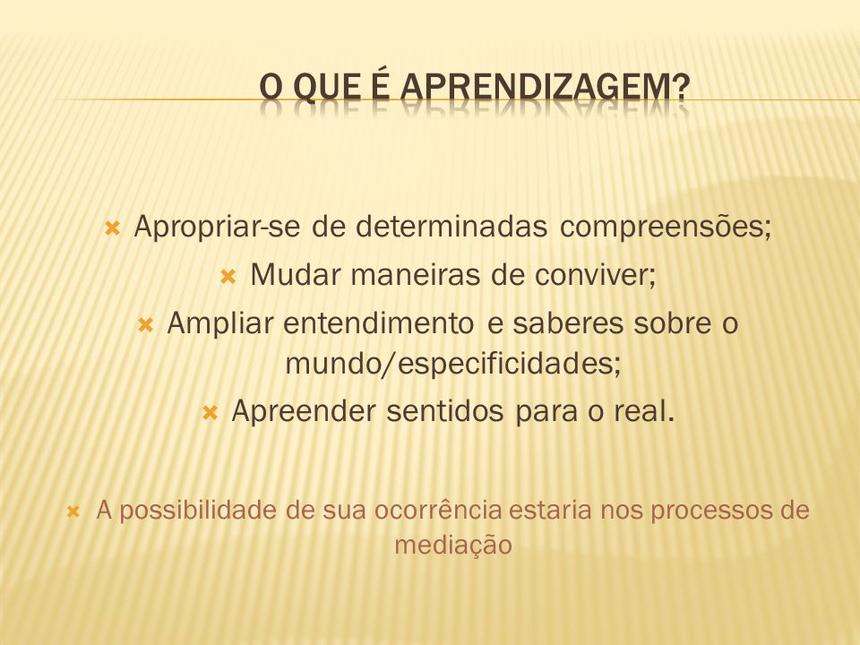 O que é aprendizagem Apropriar-se de determinadas compreensões;