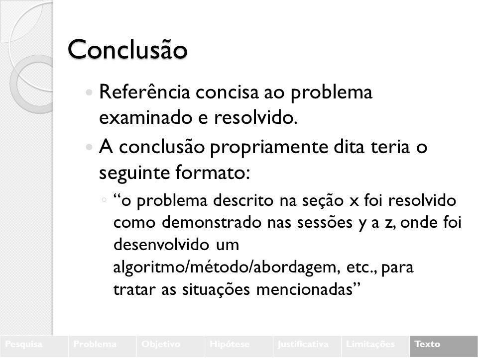 Conclusão Referência concisa ao problema examinado e resolvido.