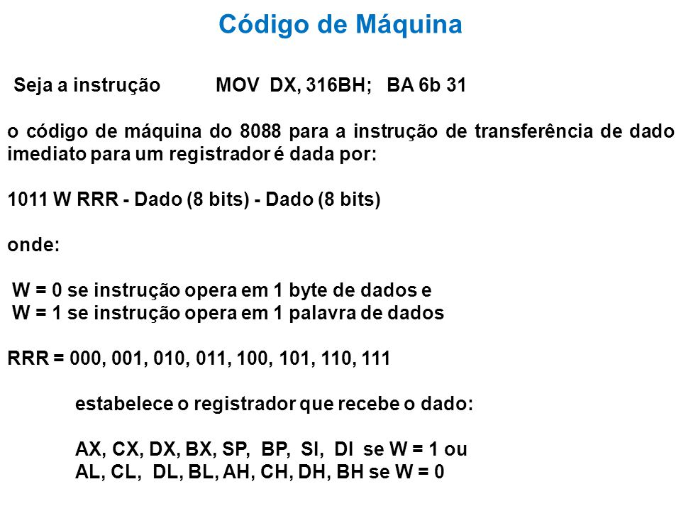 Código de Máquina Seja a instrução MOV DX, 316BH; BA 6b 31