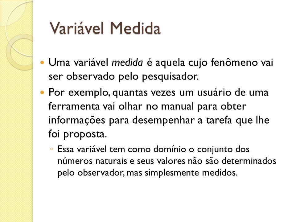 Variável Medida Uma variável medida é aquela cujo fenômeno vai ser observado pelo pesquisador.