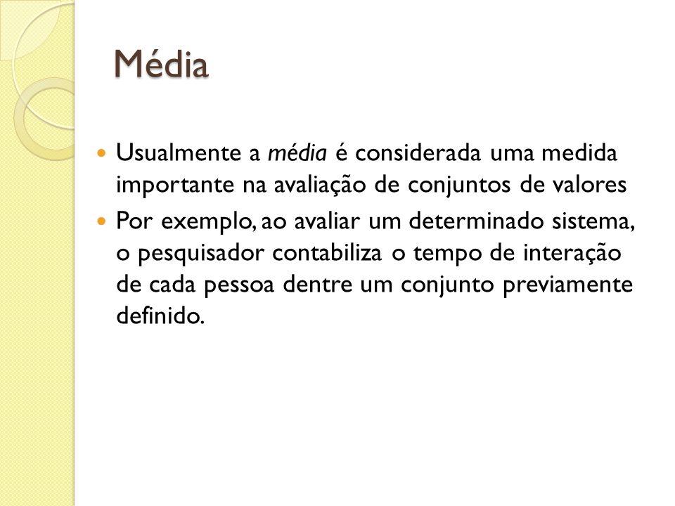 Média Usualmente a média é considerada uma medida importante na avaliação de conjuntos de valores.
