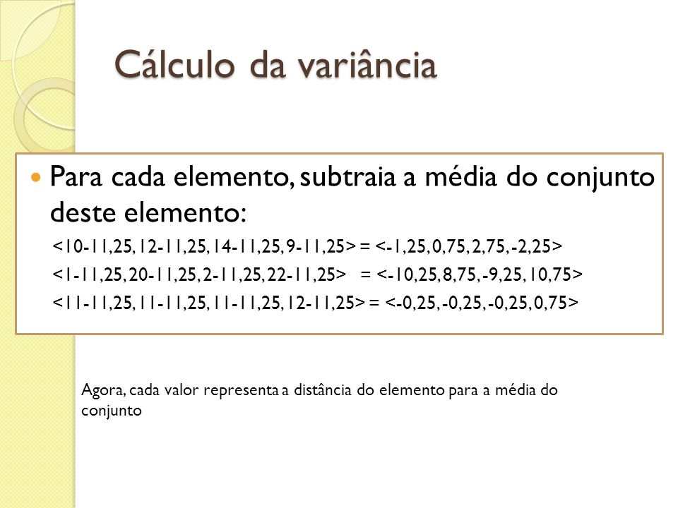 Cálculo da variância Para cada elemento, subtraia a média do conjunto deste elemento: