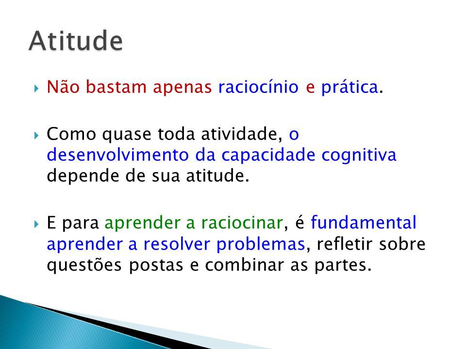 Atitude Não bastam apenas raciocínio e prática.