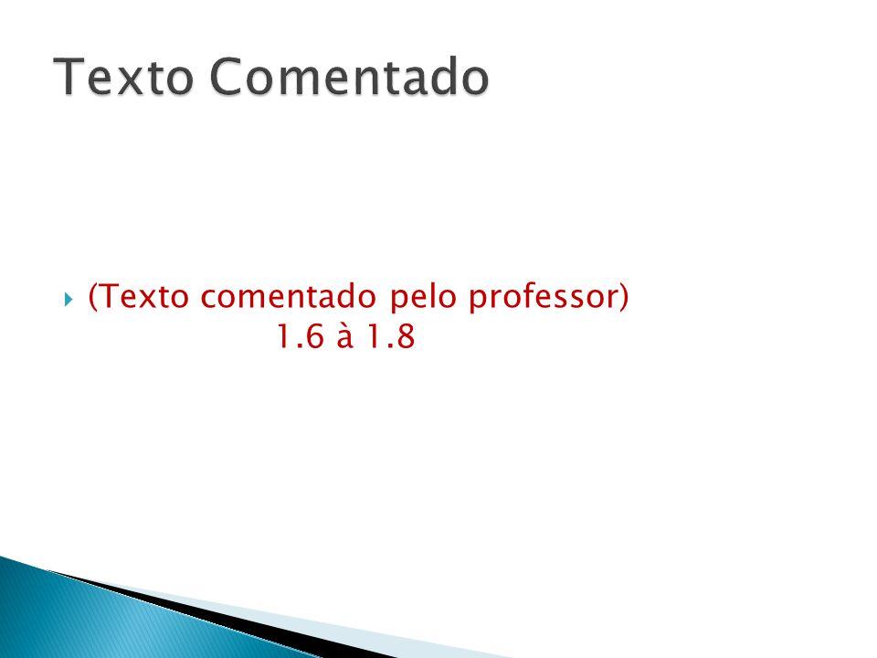 Texto Comentado (Texto comentado pelo professor) 1.6 à 1.8