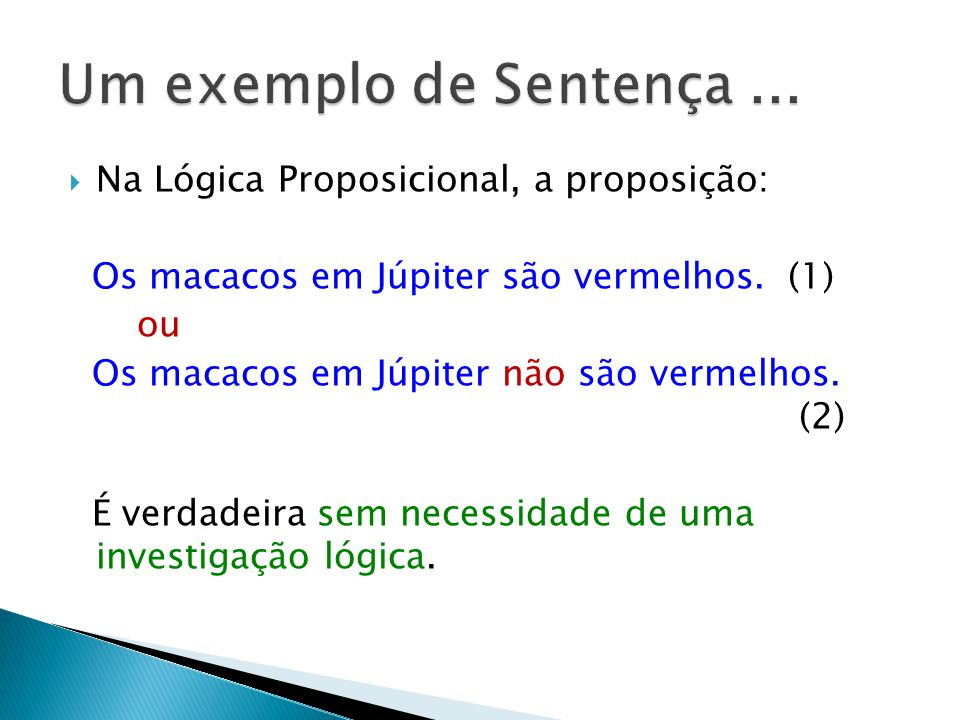 Um exemplo de Sentença ... Na Lógica Proposicional, a proposição: