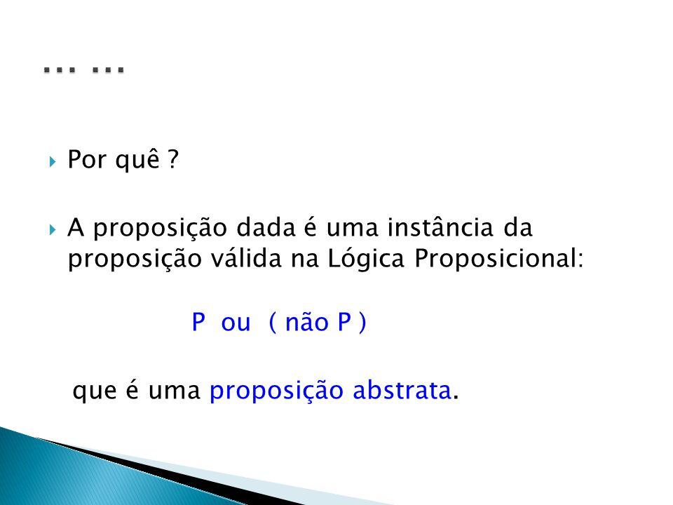 ... ... Por quê A proposição dada é uma instância da proposição válida na Lógica Proposicional: