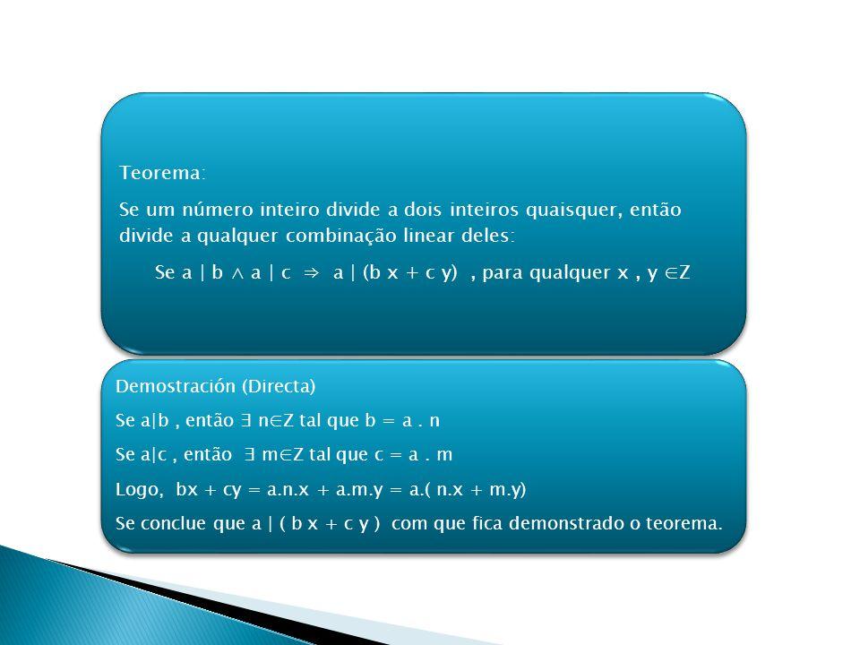 Se a | b ∧ a | c ⇒ a | (b x + c y) , para qualquer x , y ∈Z