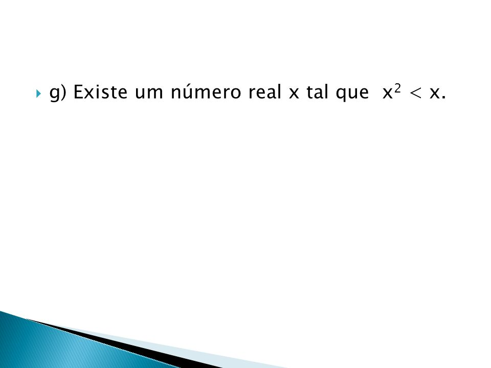 g) Existe um número real x tal que x2 < x.