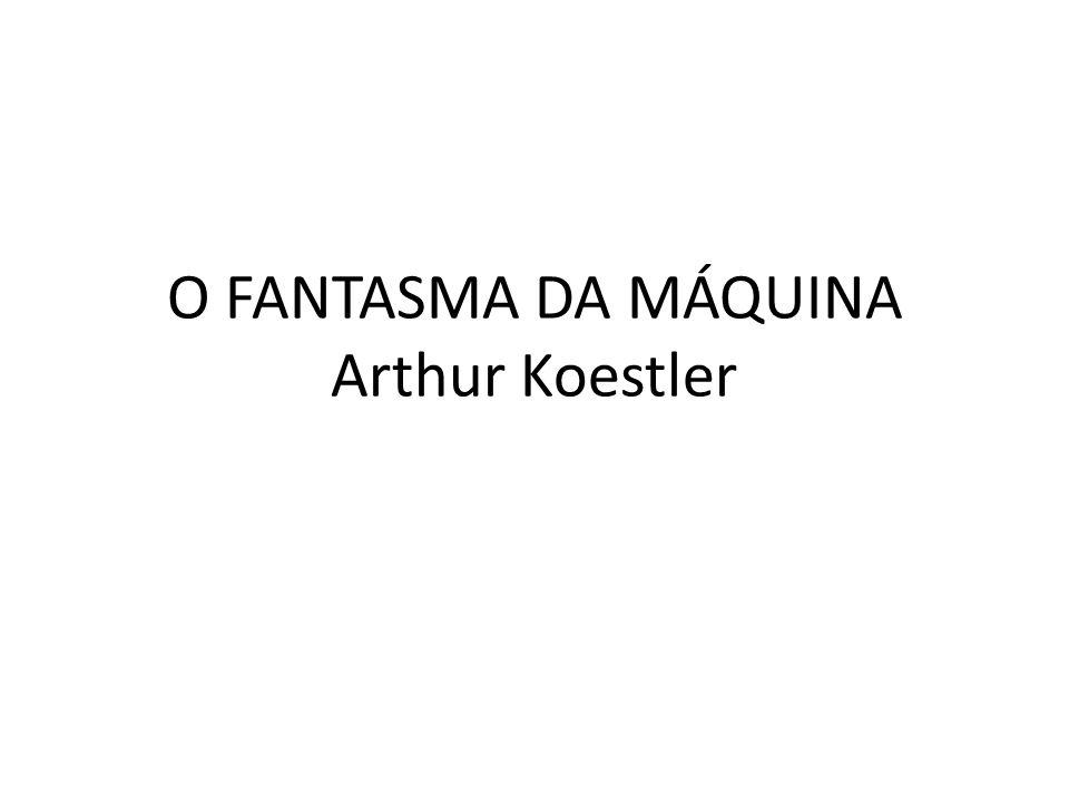 O FANTASMA DA MÁQUINA Arthur Koestler
