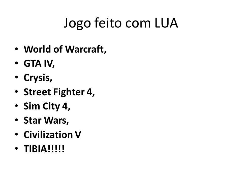 Jogo feito com LUA World of Warcraft, GTA IV, Crysis,