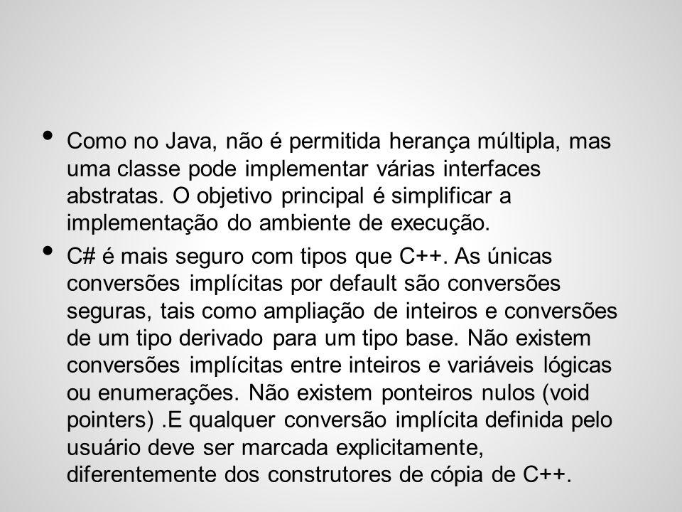 Como no Java, não é permitida herança múltipla, mas uma classe pode implementar várias interfaces abstratas. O objetivo principal é simplificar a implementação do ambiente de execução.