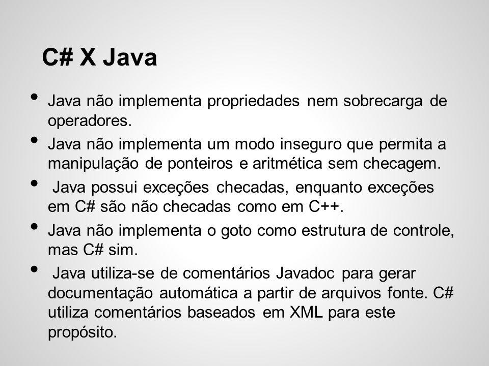 C# X Java Java não implementa propriedades nem sobrecarga de operadores.