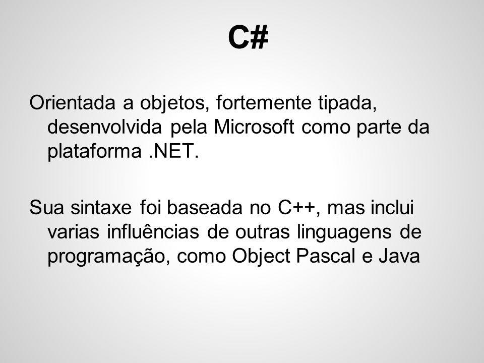 C# Orientada a objetos, fortemente tipada, desenvolvida pela Microsoft como parte da plataforma .NET.