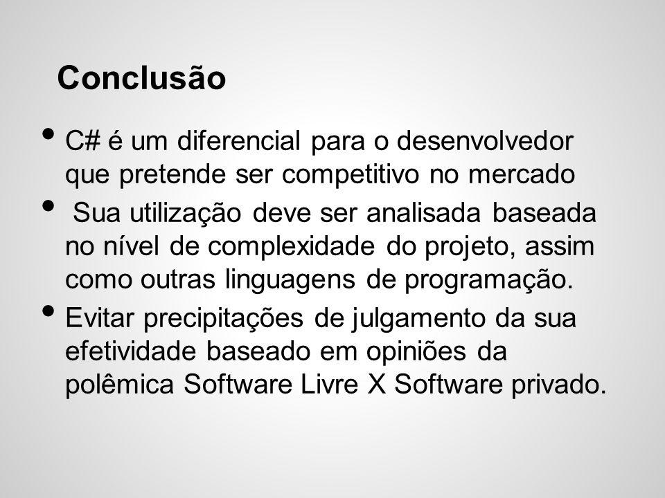 Conclusão C# é um diferencial para o desenvolvedor que pretende ser competitivo no mercado.
