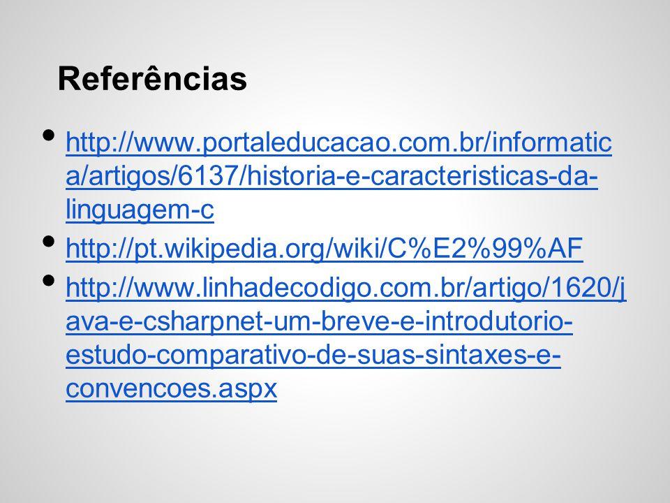 Referências http://www.portaleducacao.com.br/informatic a/artigos/6137/historia-e-caracteristicas-da- linguagem-c.