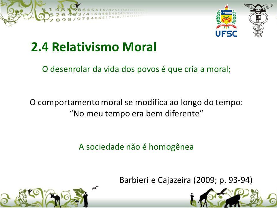 2.4 Relativismo Moral O desenrolar da vida dos povos é que cria a moral; O comportamento moral se modifica ao longo do tempo: