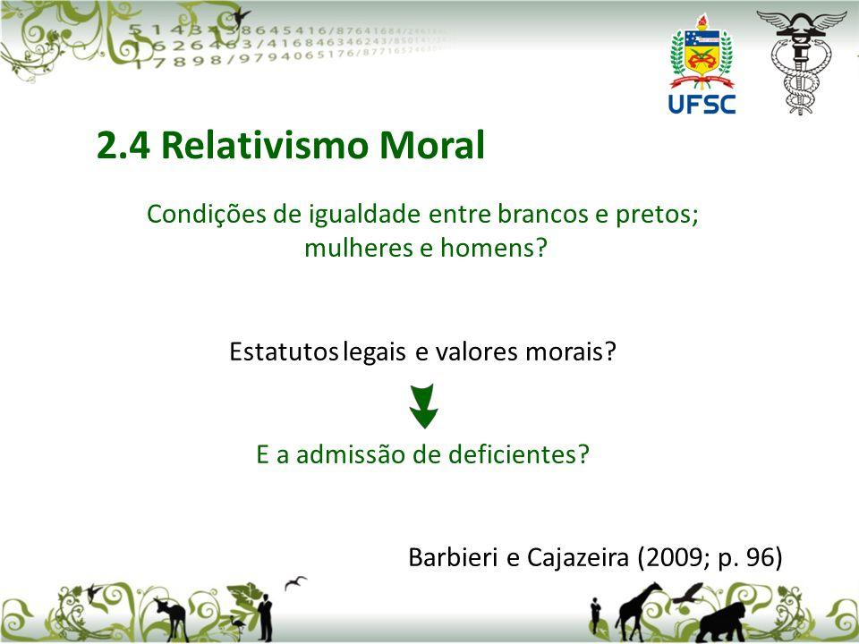 2.4 Relativismo Moral Condições de igualdade entre brancos e pretos;