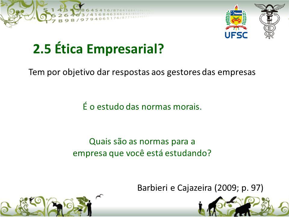 2.5 Ética Empresarial Tem por objetivo dar respostas aos gestores das empresas. É o estudo das normas morais.