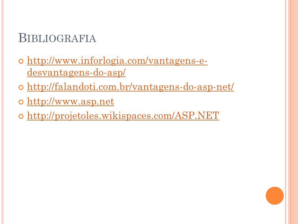 Bibliografia http://www.inforlogia.com/vantagens-e- desvantagens-do-asp/ http://falandoti.com.br/vantagens-do-asp-net/
