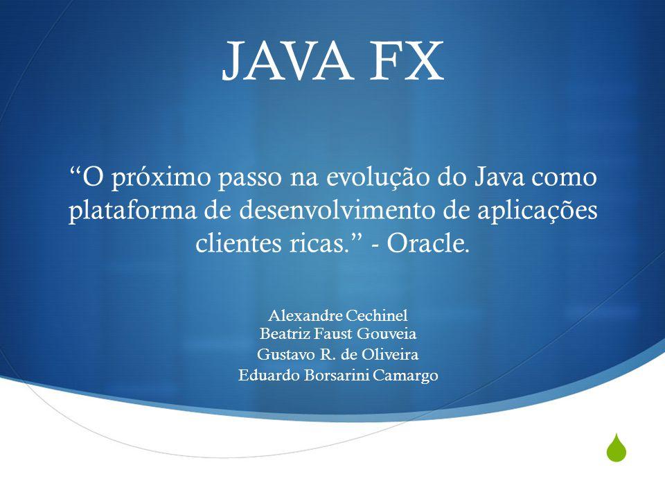 JAVA FX O próximo passo na evolução do Java como plataforma de desenvolvimento de aplicações clientes ricas. - Oracle.