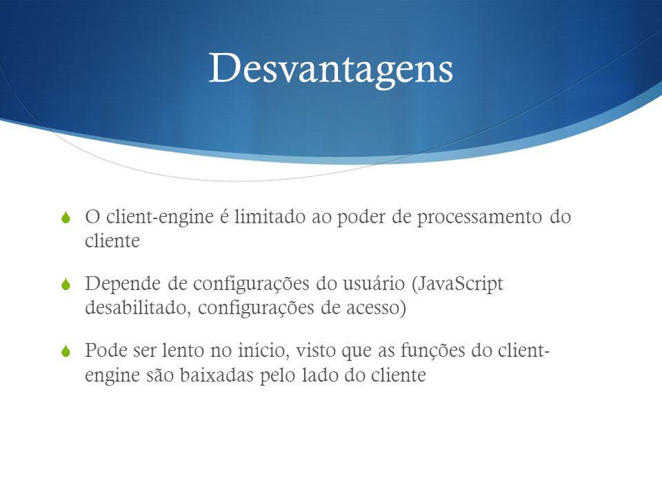 Desvantagens O client-engine é limitado ao poder de processamento do cliente.