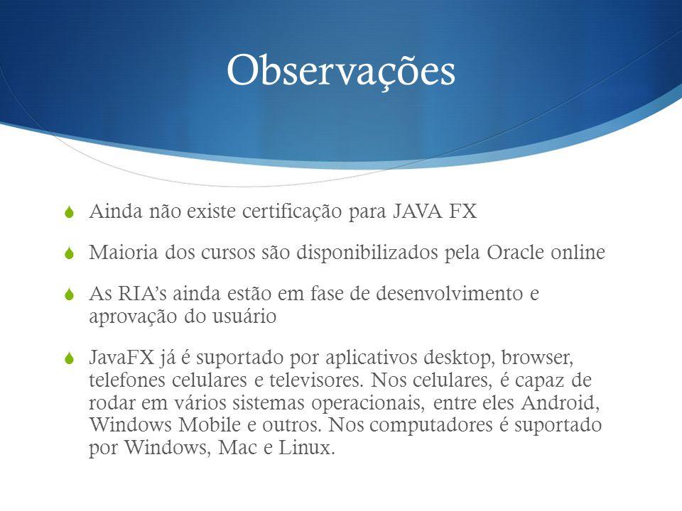 Observações Ainda não existe certificação para JAVA FX