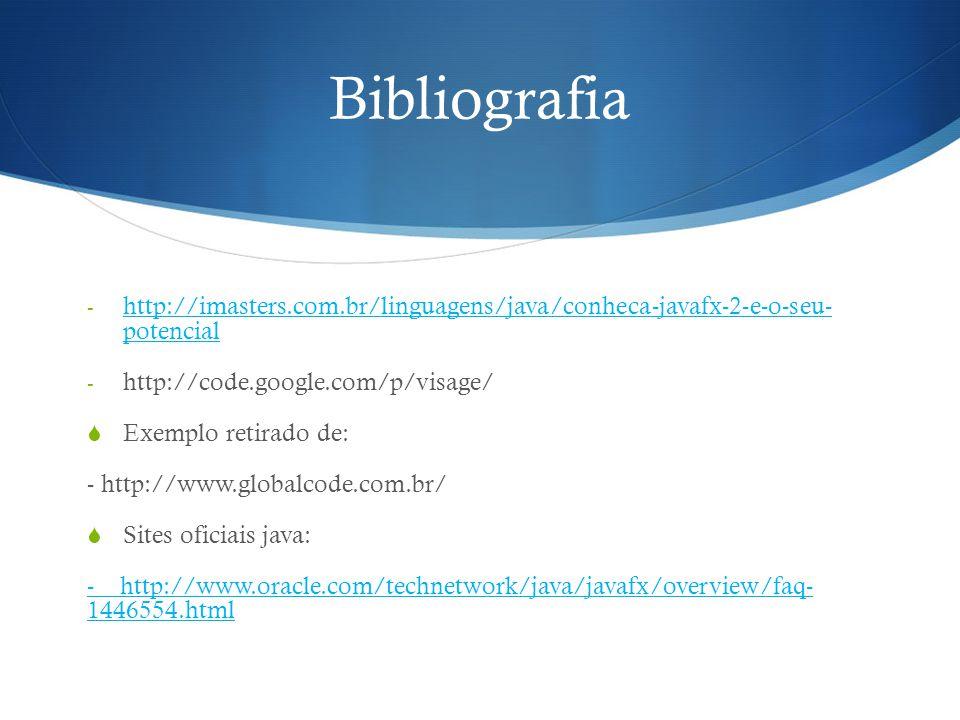 Bibliografia http://imasters.com.br/linguagens/java/conheca-javafx-2-e-o-seu- potencial. http://code.google.com/p/visage/