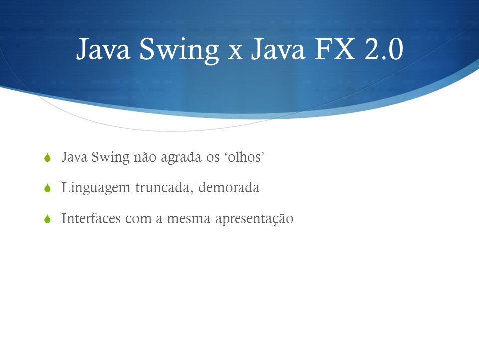 Java Swing x Java FX 2.0 Java Swing não agrada os 'olhos'