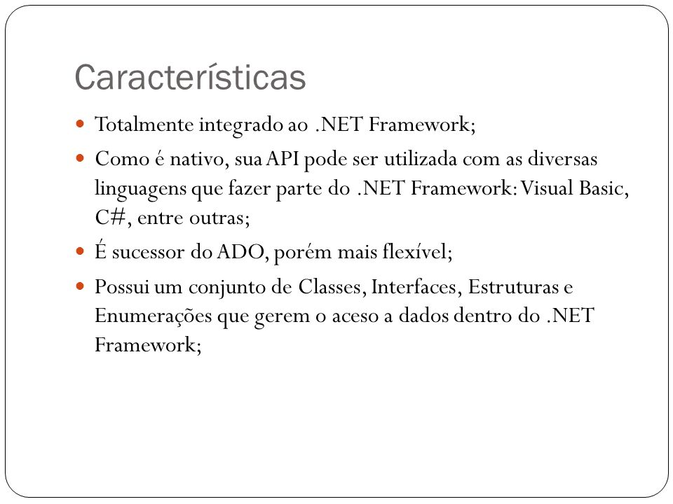 Características Totalmente integrado ao .NET Framework;