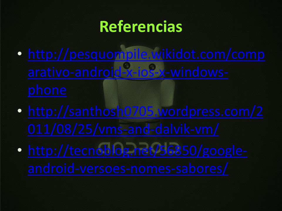 Referencias http://pesquompile.wikidot.com/comparativo-android-x-ios-x-windows-phone.