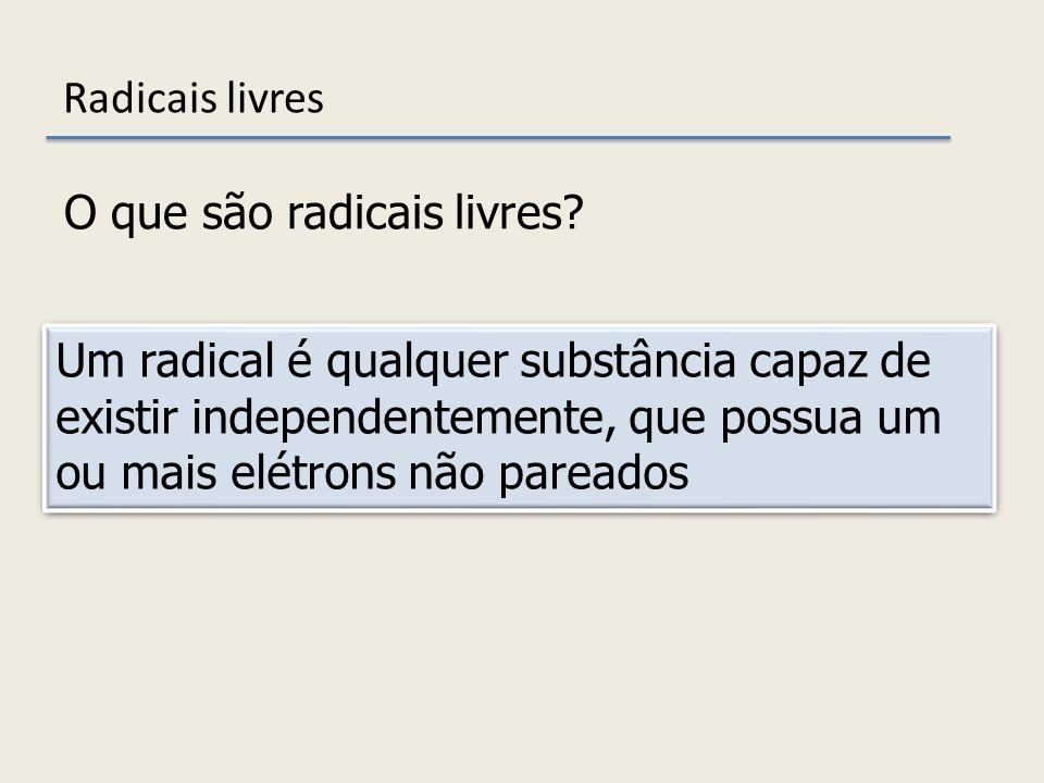 Radicais livres O que são radicais livres
