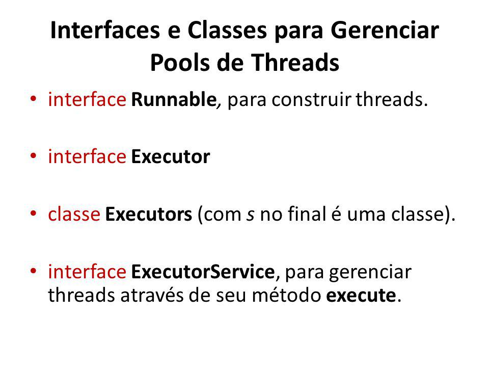 Interfaces e Classes para Gerenciar Pools de Threads